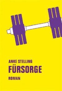 Anke Stelling, Fürsorge, Suchtipps, 030, Berlin, Literatur, Rezension,, April, Neuerscheinungen, Bücher, Empfehlungen