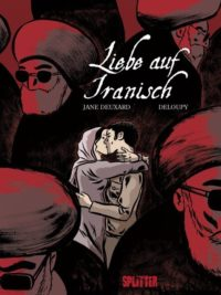 Jane Deuxard/Deloup, Liebe auf Iranisch, Graphic Novel, Comic, Reportage, Review, Rezension, Kritik, Buch, Splitter Verlag, Iran, Porträt, 030 Magazin, Berlin, Literatur