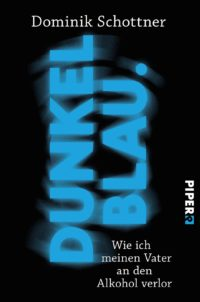 Dunkelblau: Wie ich meinen Vater an den Alkohol verlor, Dominik Schotten, Piper Verlag, Autiobiografie, Roman, Piper Verlag, Literatur, Rezension, Kritik, Review, 030 Magazin, Berlin
