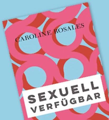 Buch, Premiere, Metoo, sexuell Verfügbar, Caroline Rosales, BBA Gallery, Buch, Lesung, Literatur, Sachbuch, Berlin, 030, Credit Promo